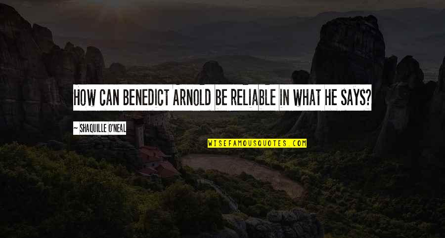 Lakers Basketball Quotes By Shaquille O'Neal: How can Benedict Arnold be reliable in what
