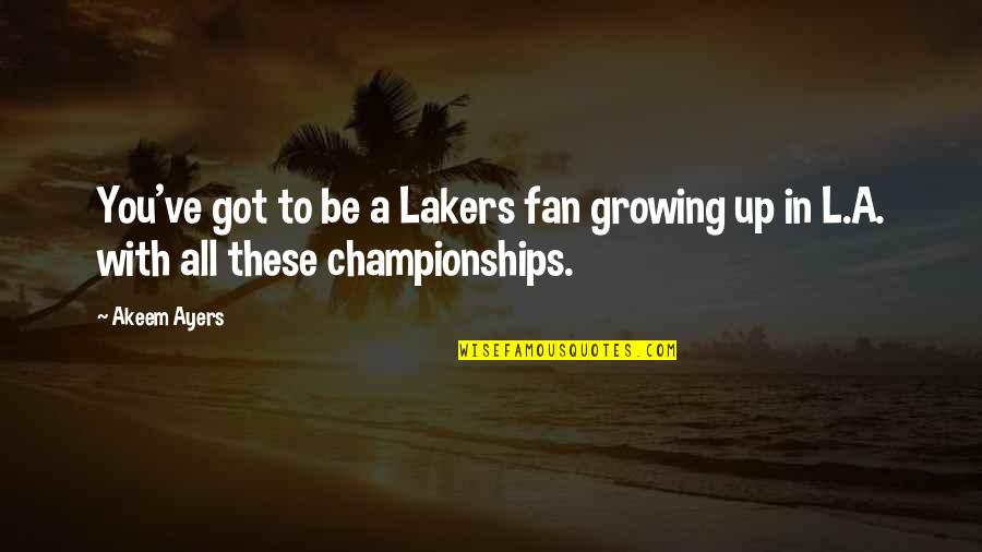Lakers Quotes By Akeem Ayers: You've got to be a Lakers fan growing