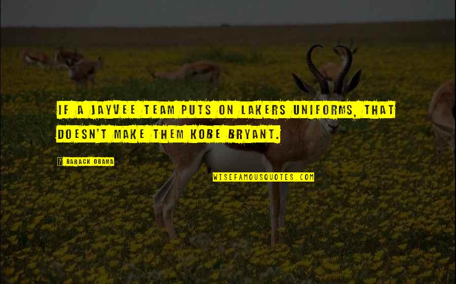 Lakers Quotes By Barack Obama: If a jayvee team puts on Lakers uniforms,