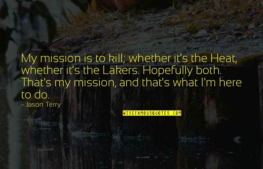 Lakers Quotes By Jason Terry: My mission is to kill; whether it's the