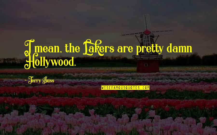 Lakers Quotes By Jerry Buss: I mean, the Lakers are pretty damn Hollywood.