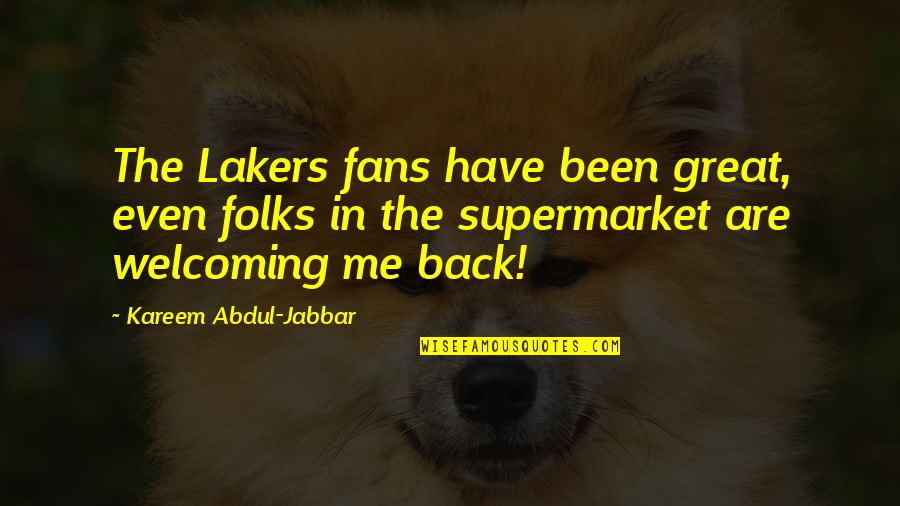 Lakers Quotes By Kareem Abdul-Jabbar: The Lakers fans have been great, even folks