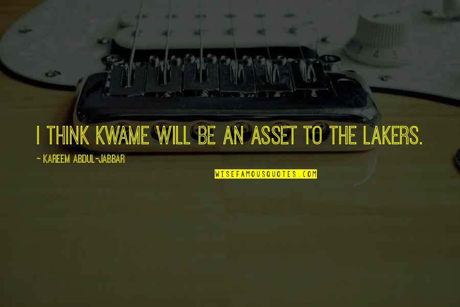 Lakers Quotes By Kareem Abdul-Jabbar: I think Kwame will be an asset to