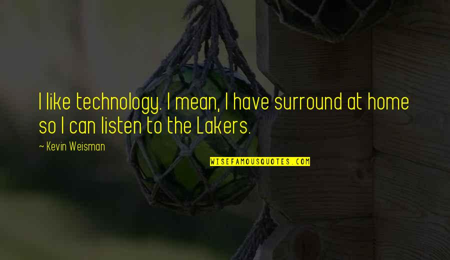 Lakers Quotes By Kevin Weisman: I like technology. I mean, I have surround