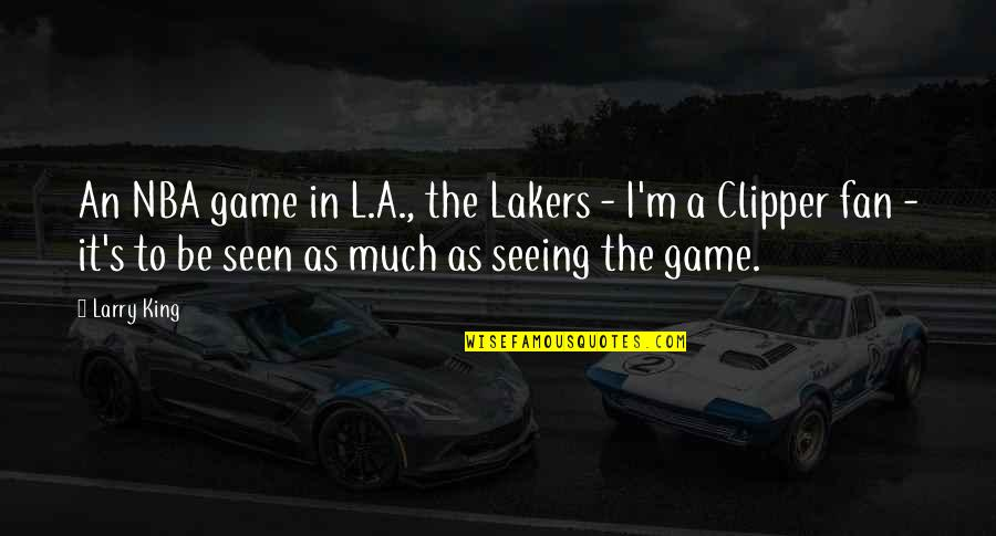 Lakers Quotes By Larry King: An NBA game in L.A., the Lakers -