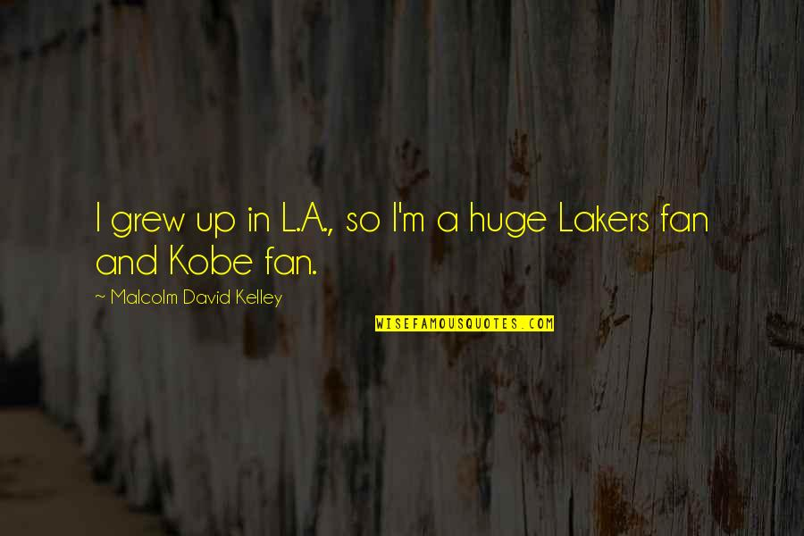 Lakers Quotes By Malcolm David Kelley: I grew up in L.A., so I'm a