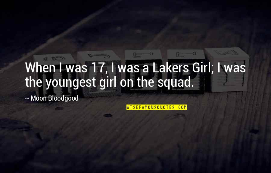 Lakers Quotes By Moon Bloodgood: When I was 17, I was a Lakers