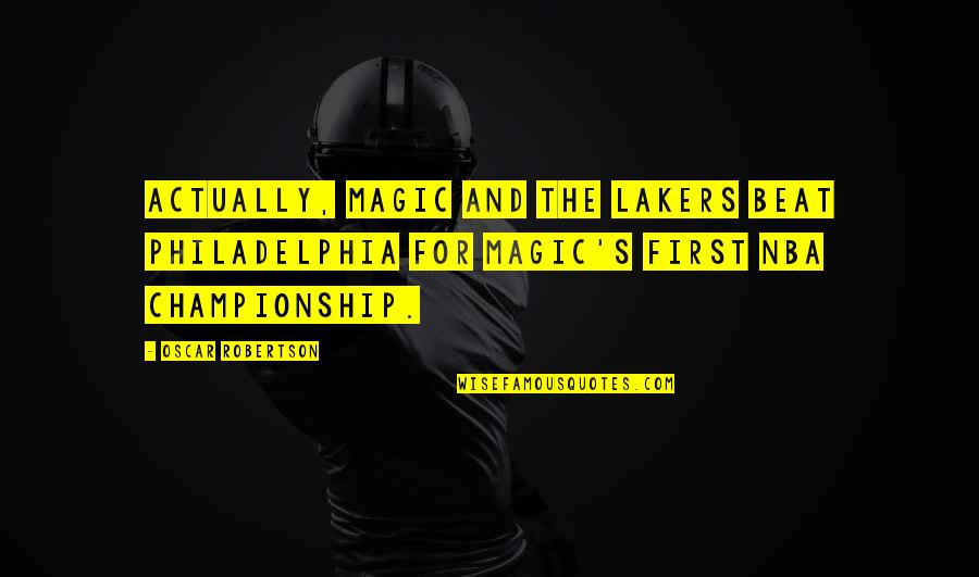 Lakers Quotes By Oscar Robertson: Actually, Magic and the Lakers beat Philadelphia for
