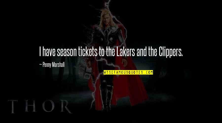 Lakers Quotes By Penny Marshall: I have season tickets to the Lakers and