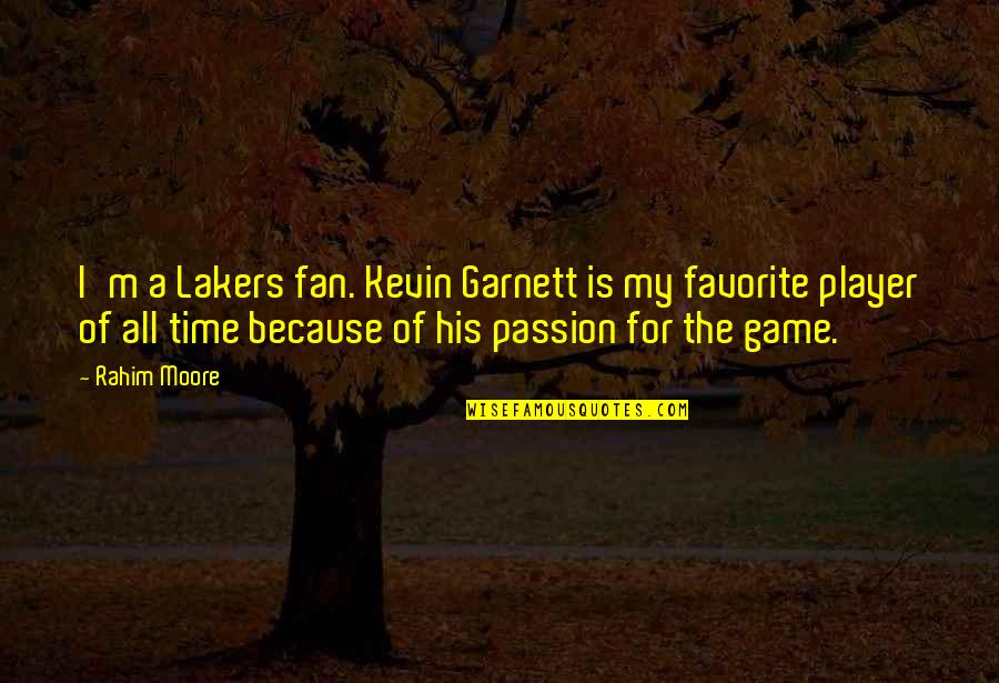 Lakers Quotes By Rahim Moore: I'm a Lakers fan. Kevin Garnett is my