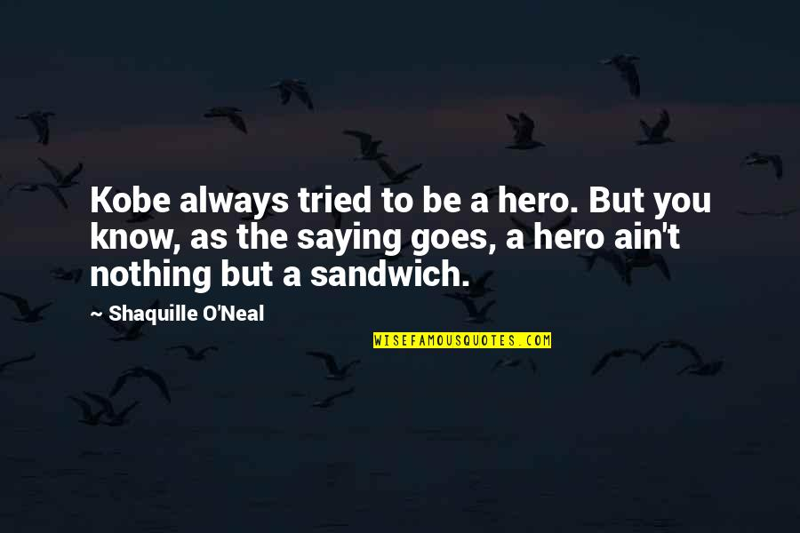 Lakers Quotes By Shaquille O'Neal: Kobe always tried to be a hero. But