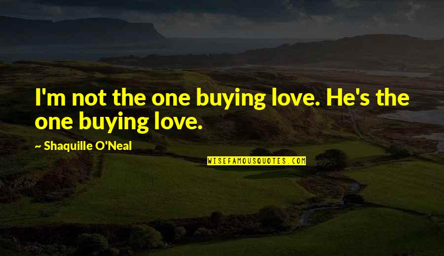 Lakers Quotes By Shaquille O'Neal: I'm not the one buying love. He's the