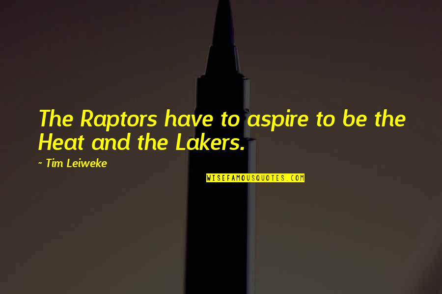 Lakers Quotes By Tim Leiweke: The Raptors have to aspire to be the