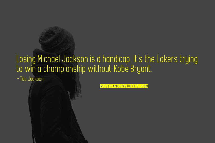 Lakers Quotes By Tito Jackson: Losing Michael Jackson is a handicap. It's the