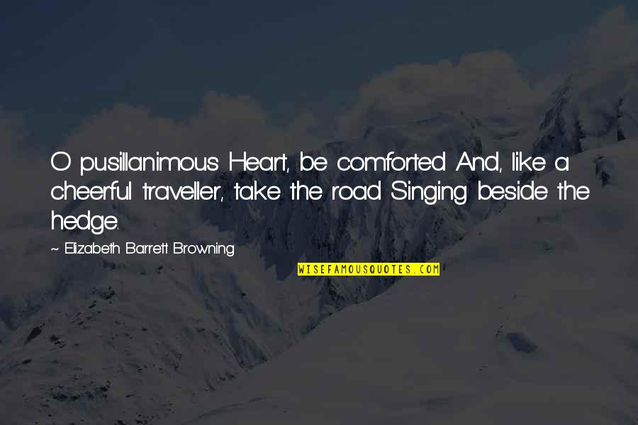 Lakshmi Devi Quotes By Elizabeth Barrett Browning: O pusillanimous Heart, be comforted And, like a