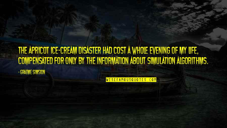 Lakshmi Devi Quotes By Graeme Simsion: The Apricot Ice-cream Disaster had cost a whole