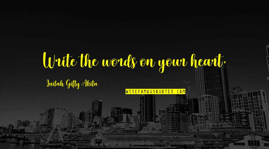 Lakshmi Devi Quotes By Lailah Gifty Akita: Write the words on your heart.