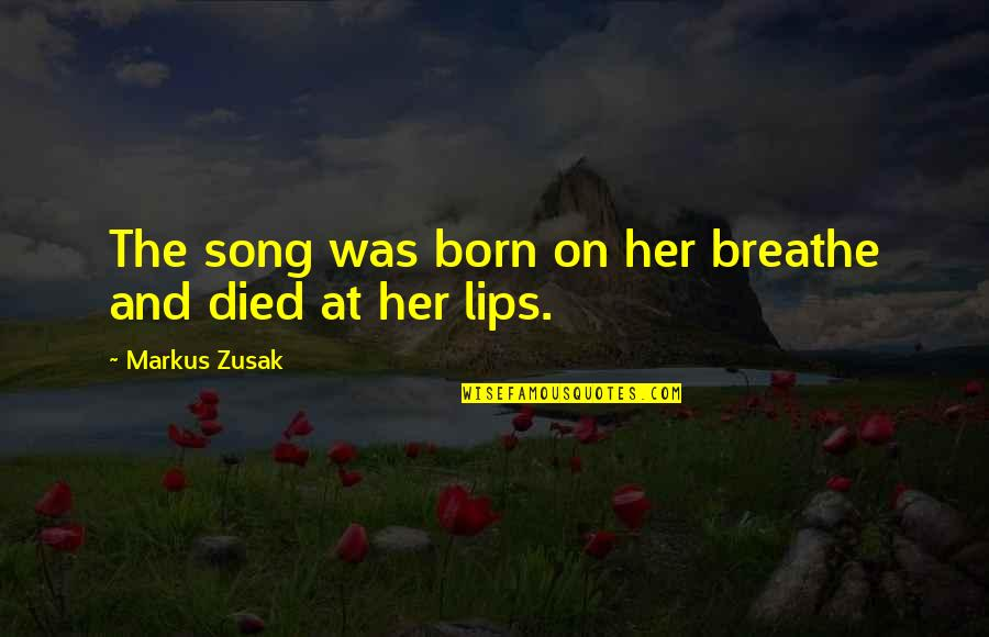 Lakshmi Devi Quotes By Markus Zusak: The song was born on her breathe and