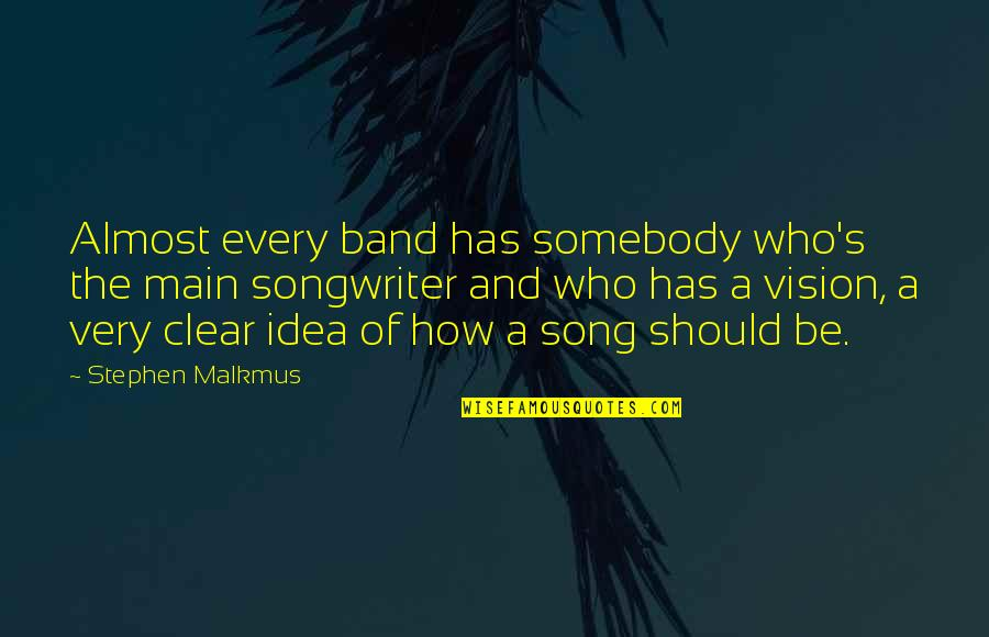 Lakshmi Devi Quotes By Stephen Malkmus: Almost every band has somebody who's the main