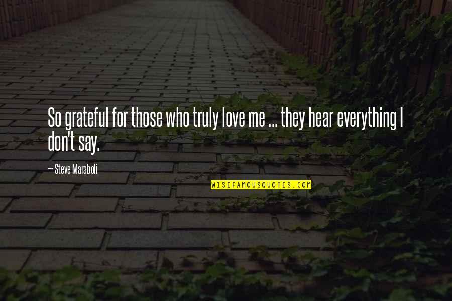 Lakshmi Devi Quotes By Steve Maraboli: So grateful for those who truly love me