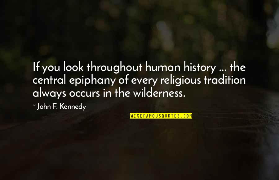 Lakshmi Maa Quotes By John F. Kennedy: If you look throughout human history ... the