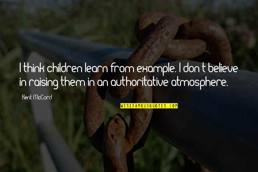 Lakshmi Maa Quotes By Kent McCord: I think children learn from example. I don't