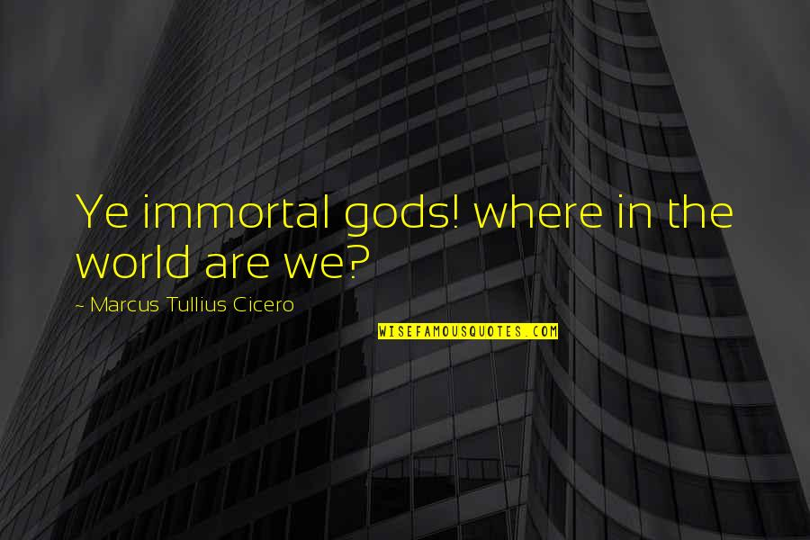 Lakshmi Maa Quotes By Marcus Tullius Cicero: Ye immortal gods! where in the world are