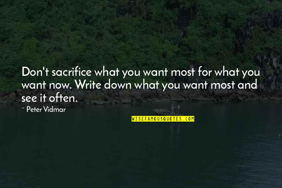 Lakshmi Maa Quotes By Peter Vidmar: Don't sacrifice what you want most for what
