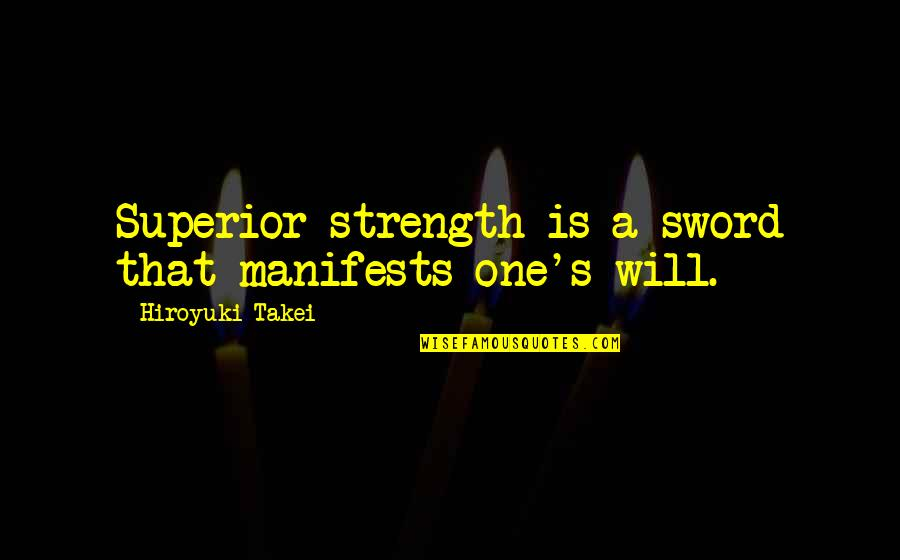 Lalaking Babaero Quotes By Hiroyuki Takei: Superior strength is a sword that manifests one's