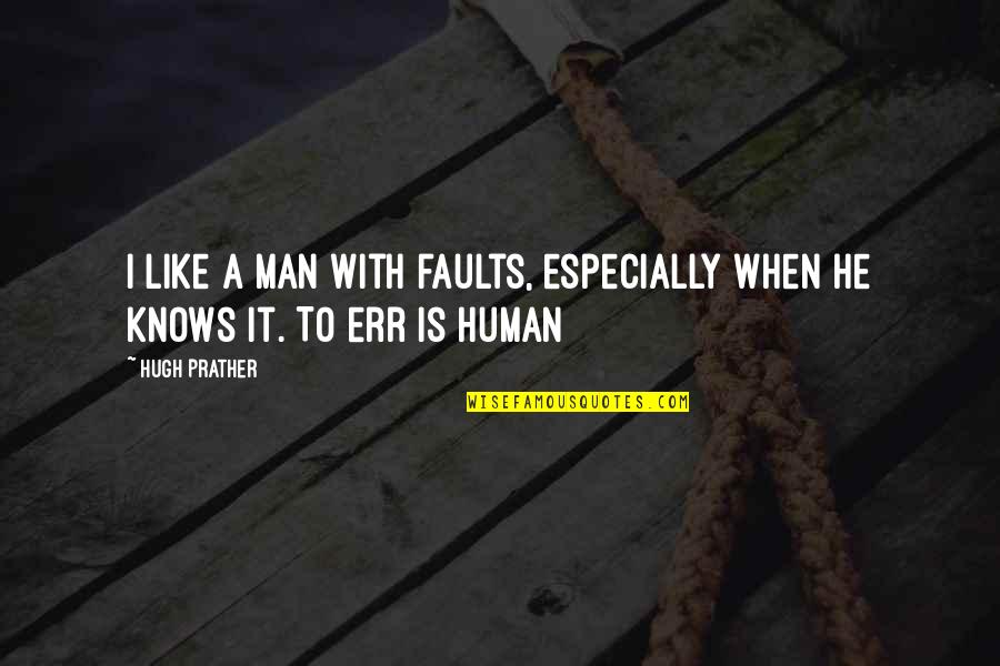 Lalaking Babaero Quotes By Hugh Prather: I like a man with faults, especially when