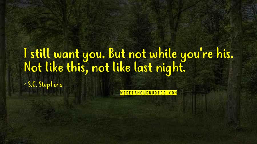 Lalaking Babaero Quotes By S.C. Stephens: I still want you. But not while you're