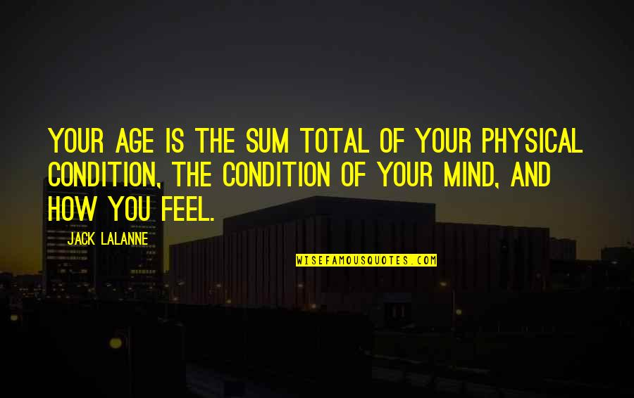 Lalanne Quotes By Jack LaLanne: Your age is the sum total of your