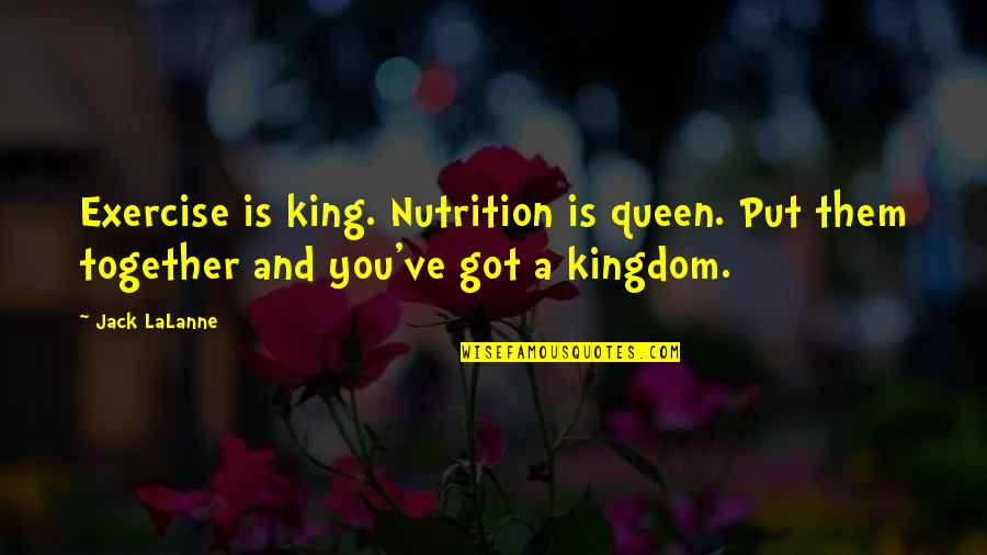 Lalanne Quotes By Jack LaLanne: Exercise is king. Nutrition is queen. Put them