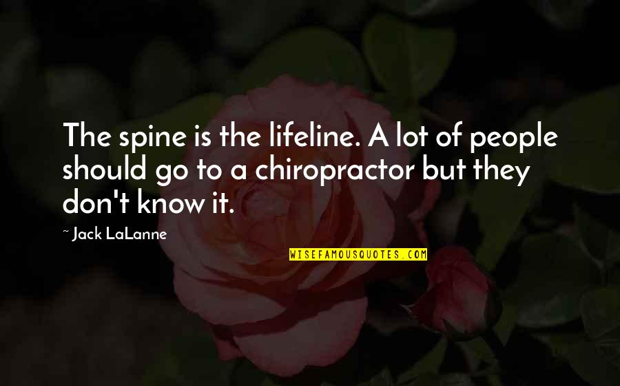 Lalanne Quotes By Jack LaLanne: The spine is the lifeline. A lot of