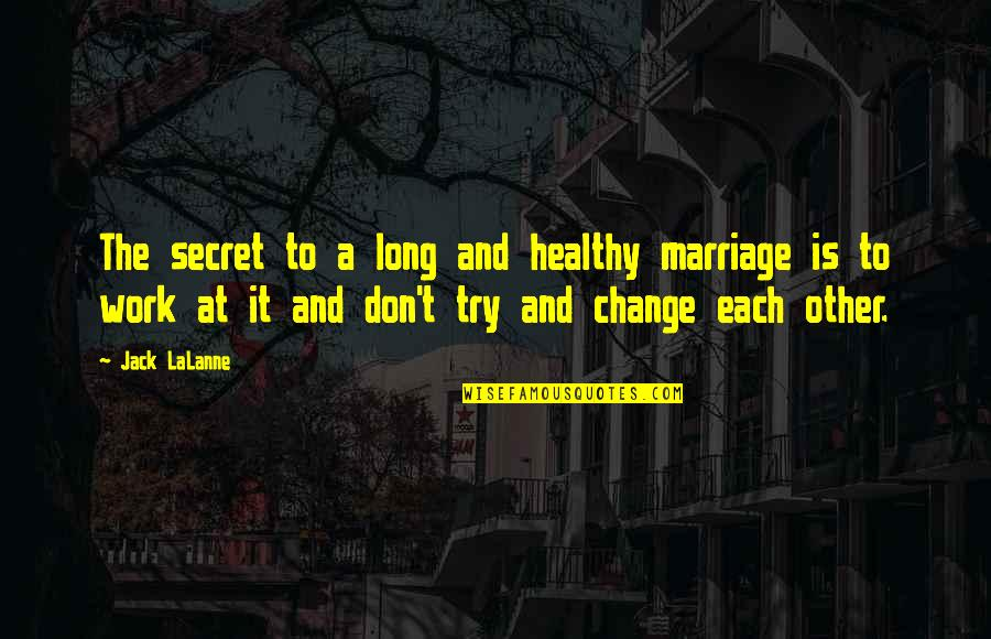 Lalanne Quotes By Jack LaLanne: The secret to a long and healthy marriage