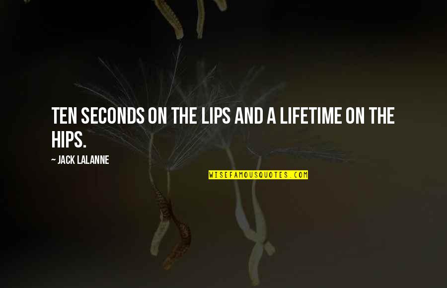 Lalanne Quotes By Jack LaLanne: Ten seconds on the lips and a lifetime