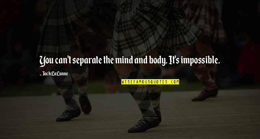 Lalanne Quotes By Jack LaLanne: You can't separate the mind and body. It's