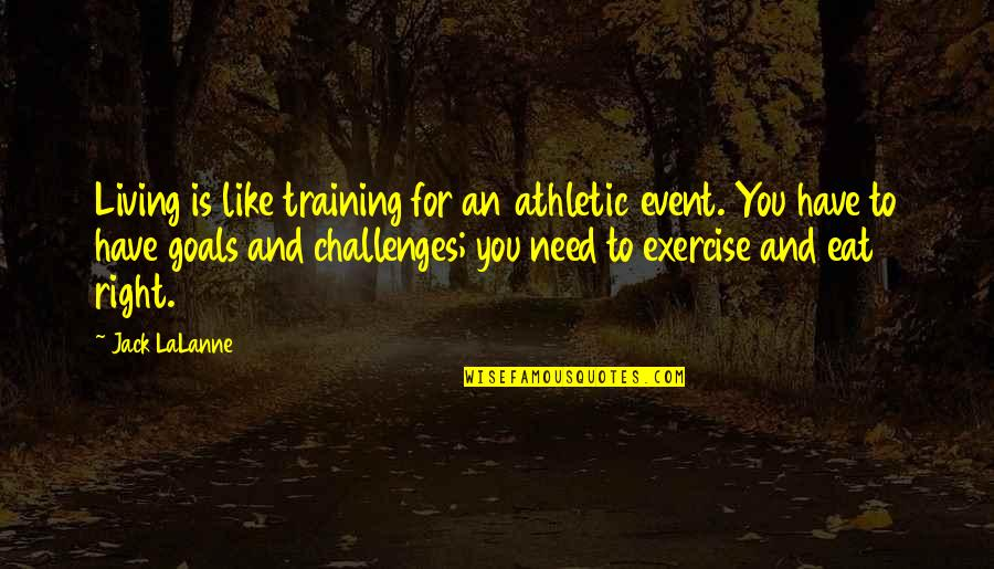 Lalanne Quotes By Jack LaLanne: Living is like training for an athletic event.