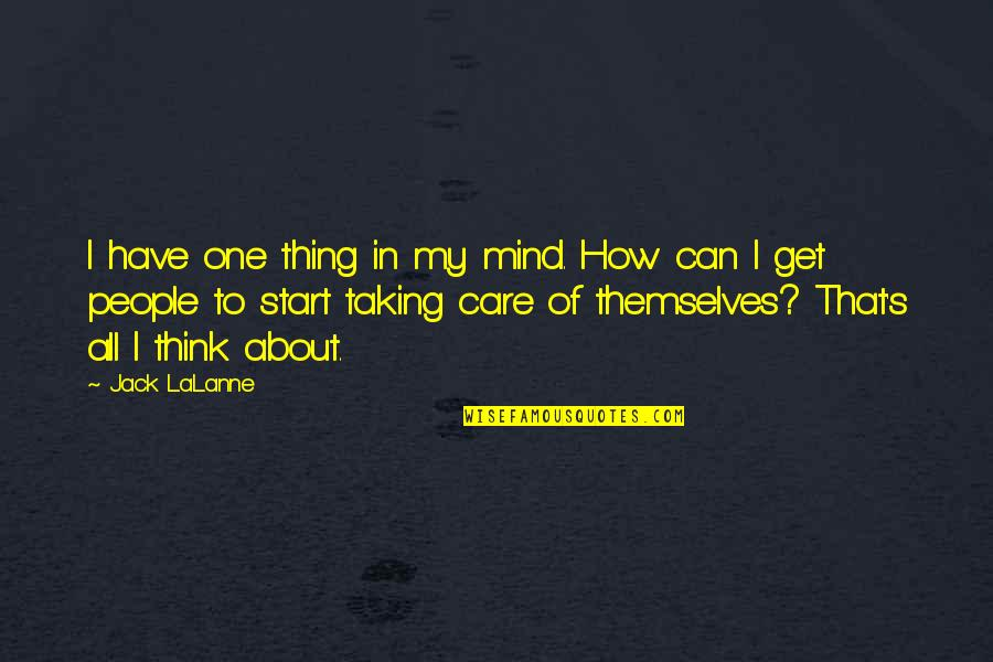 Lalanne Quotes By Jack LaLanne: I have one thing in my mind. How