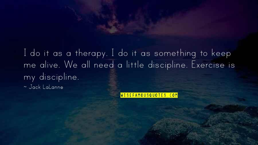 Lalanne Quotes By Jack LaLanne: I do it as a therapy. I do