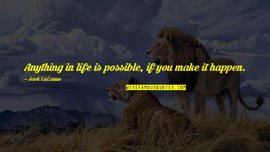 Lalanne Quotes By Jack LaLanne: Anything in life is possible, if you make