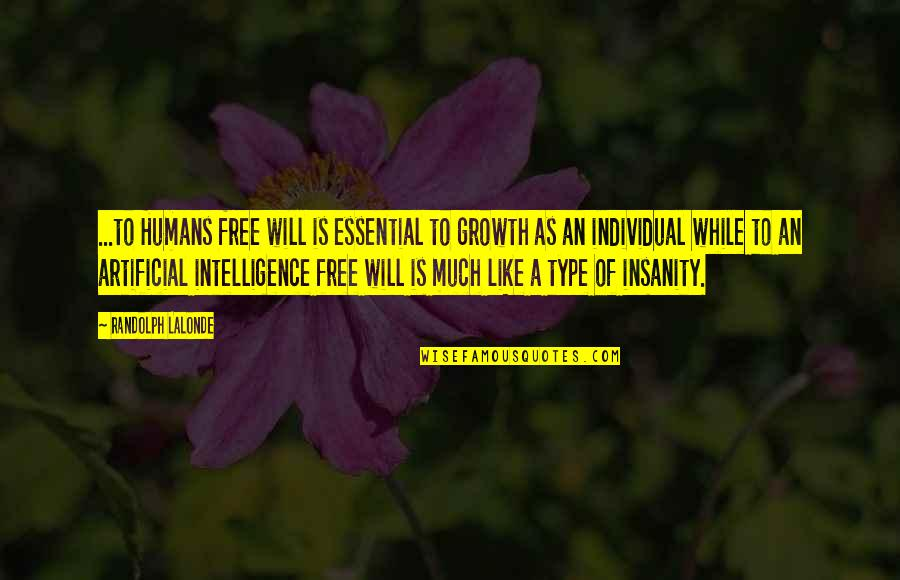 Lalonde Quotes By Randolph Lalonde: ...to Humans free will is essential to growth