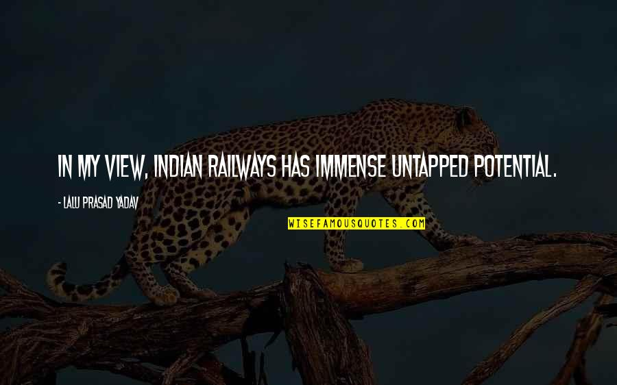 Lalu Prasad Quotes By Lalu Prasad Yadav: In my view, Indian Railways has immense untapped