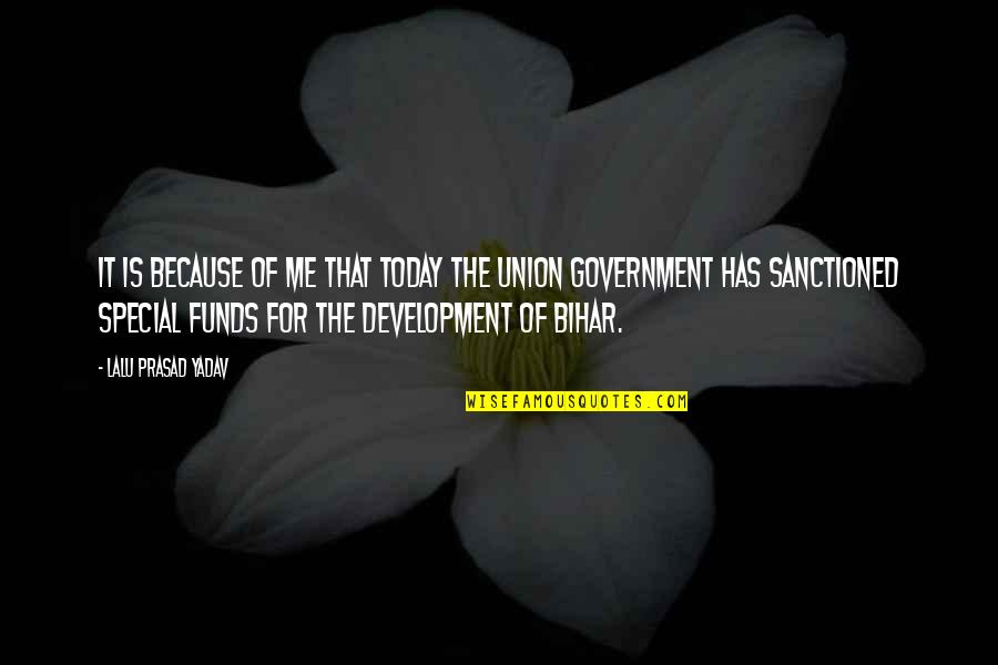 Lalu Prasad Quotes By Lalu Prasad Yadav: It is because of me that today the