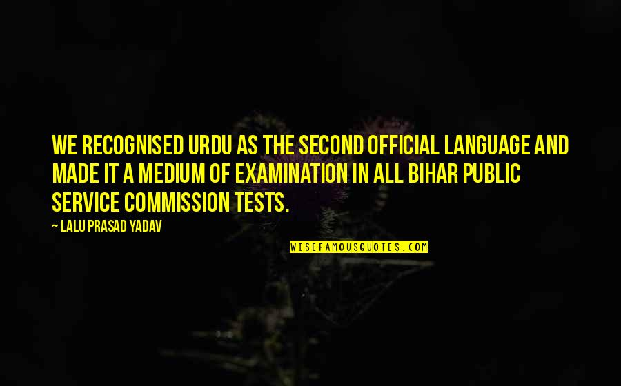 Lalu Prasad Quotes By Lalu Prasad Yadav: We recognised Urdu as the second official language