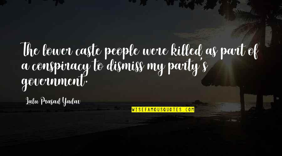 Lalu Prasad Quotes By Lalu Prasad Yadav: The lower caste people were killed as part