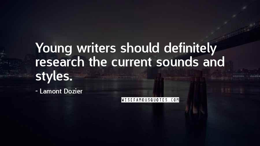 Lamont Dozier quotes: Young writers should definitely research the current sounds and styles.