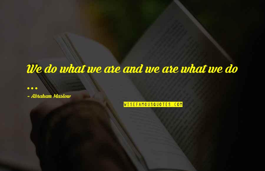 Lamp Lightening Quotes By Abraham Maslow: We do what we are and we are