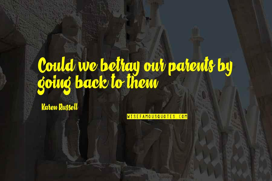 Lamp Lightening Quotes By Karen Russell: Could we betray our parents by going back