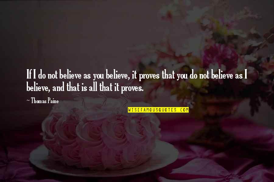 Lamp Lightening Quotes By Thomas Paine: If I do not believe as you believe,